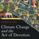 Book cover: Climate Change and the Art of Devotion (Washington, 2019) by Sugata Ray